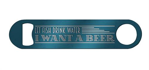 """Let Fish Drink Water. I Want A Beer.""  Personalize the other side with your name or gift it to your favorite fish or human."