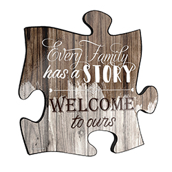 "Every family has a story. Welcome to ours! This unique 12"" x 12"" wooden puzzle piece wall art is perfect for wherever you call home. This rustic style wall décor has a realistic distressed wood printed design with the cute quote displayed across it."