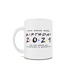 This personalized Friends inspired 11 oz ceramic mug is perfect for the Friends TV show fan who is celebrating their special day in quarantine during the coronavirus pandemic in 2020.