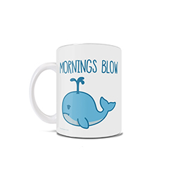 "Featuring a sad whale shooting water from his blowhole, this 11 oz ceramic mug features the phrase ""Mornings Blow"" to show the world that you are not exactly a morning person."
