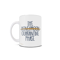 "This 11 oz ceramic coffee mug features the phrase ""The Honeymoon Quarantine Phase""."