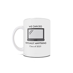 "This 11 oz ceramic coffee mug commemorates your online learning during this time in history with a graphic of a laptop and the phrase ""We Can Do Virtually Anything Class of 2021."""