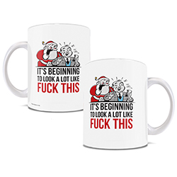 It's beginning to look a lot like fuck this, everywhere you go. Ceramic mug