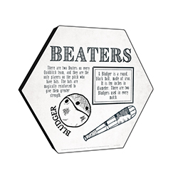 "This officially licensed Harry Potter  11.5"" X 10"" hexagon shaped wood print explains the Beater's role in Quidditch and shows examples of the bat and Bludger that is hit by those in this position."